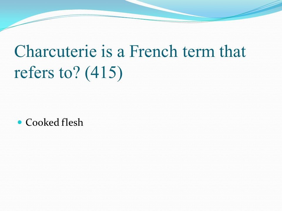 Charcuterie is a French term that refers to (415)