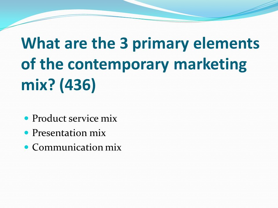What are the 3 primary elements of the contemporary marketing mix