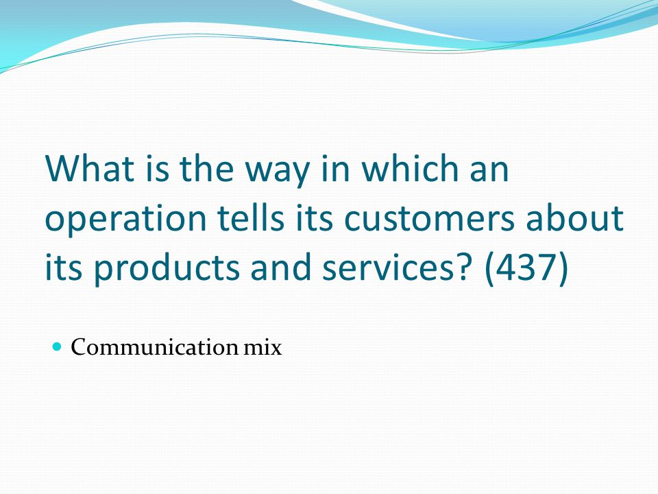 What is the way in which an operation tells its customers about its products and services (437)