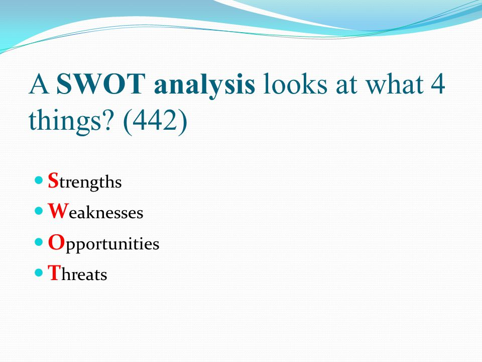 A SWOT analysis looks at what 4 things (442)