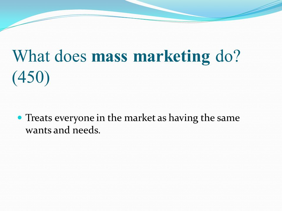 What does mass marketing do (450)