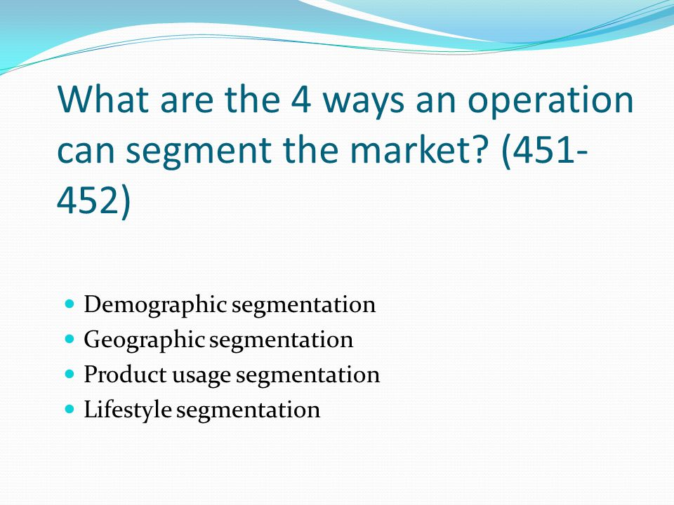 What are the 4 ways an operation can segment the market (451-452)