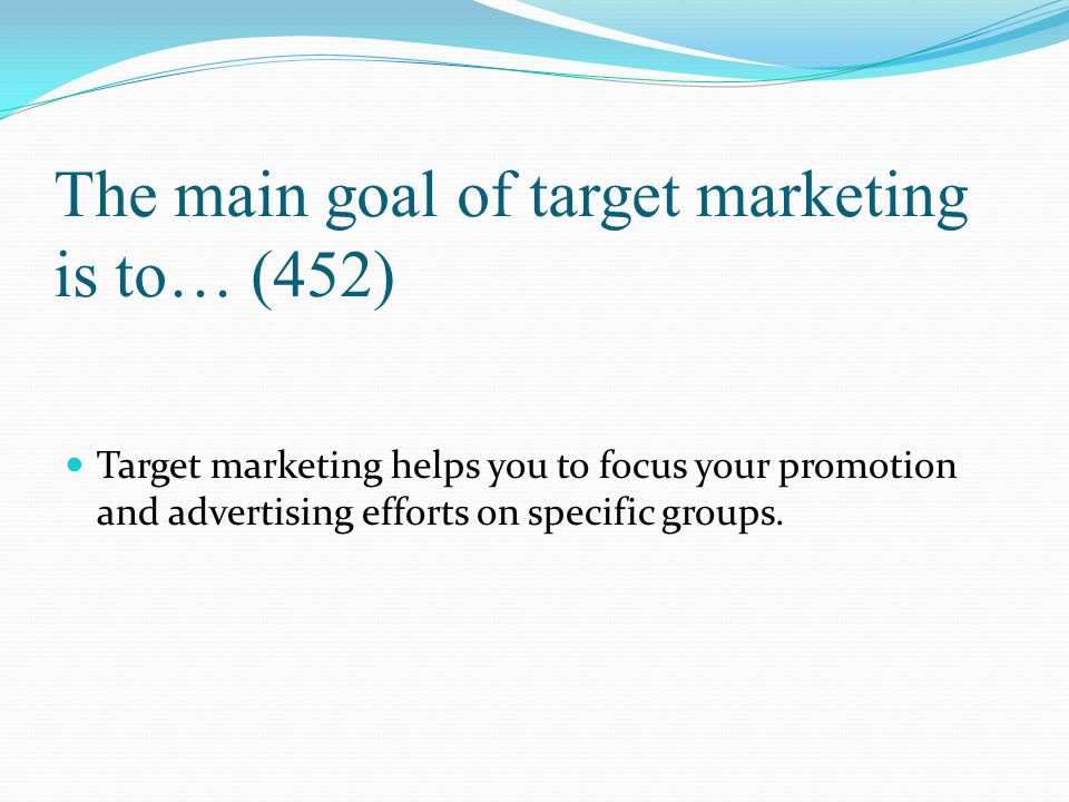 The main goal of target marketing is to… (452)