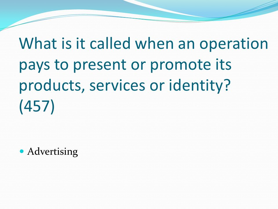 What is it called when an operation pays to present or promote its products, services or identity (457)