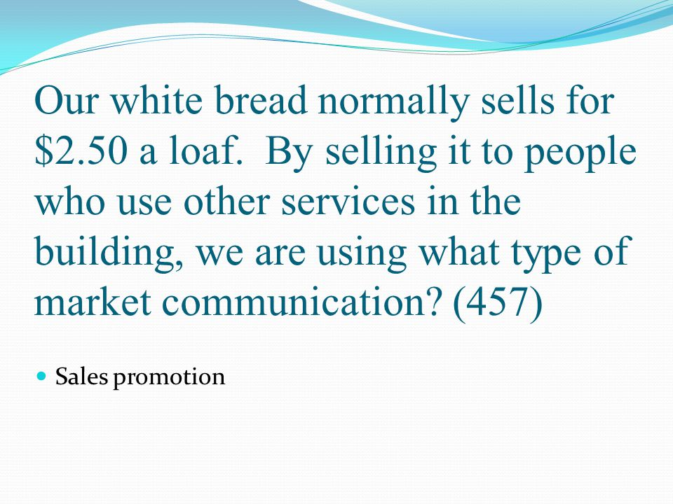Our white bread normally sells for $2. 50 a loaf
