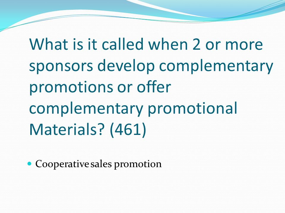 What is it called when 2 or more sponsors develop complementary promotions or offer complementary promotional Materials (461)