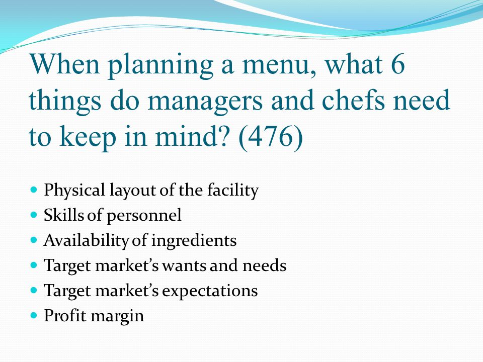 When planning a menu, what 6 things do managers and chefs need to keep in mind (476)