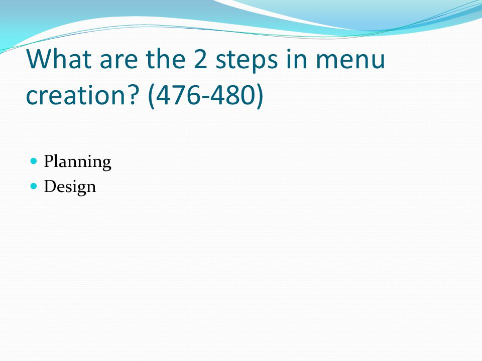 What are the 2 steps in menu creation (476-480)
