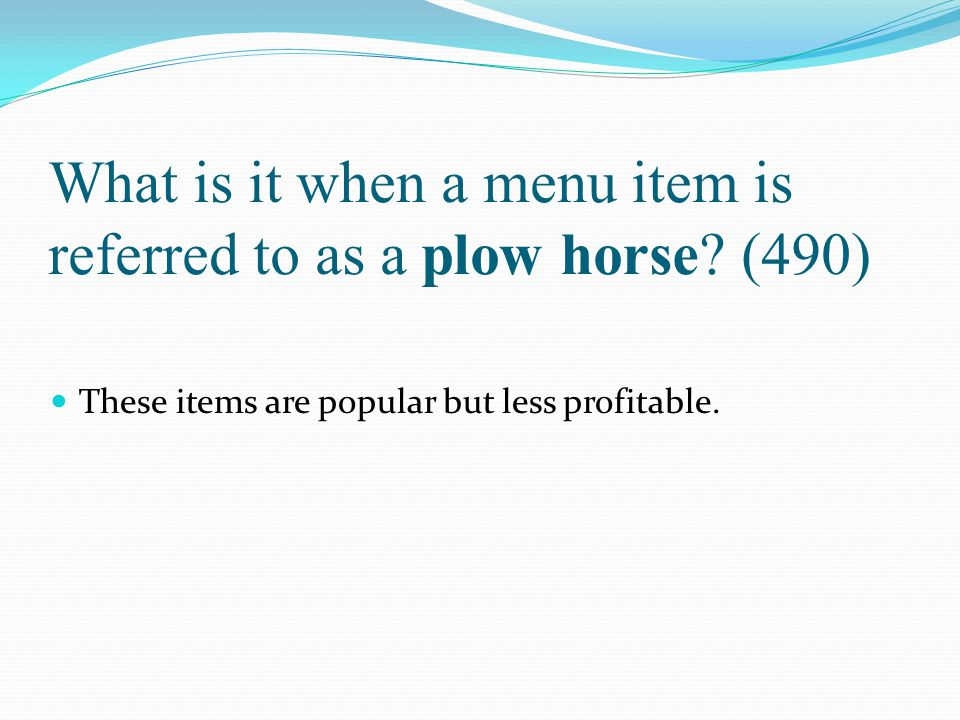 What is it when a menu item is referred to as a plow horse (490)