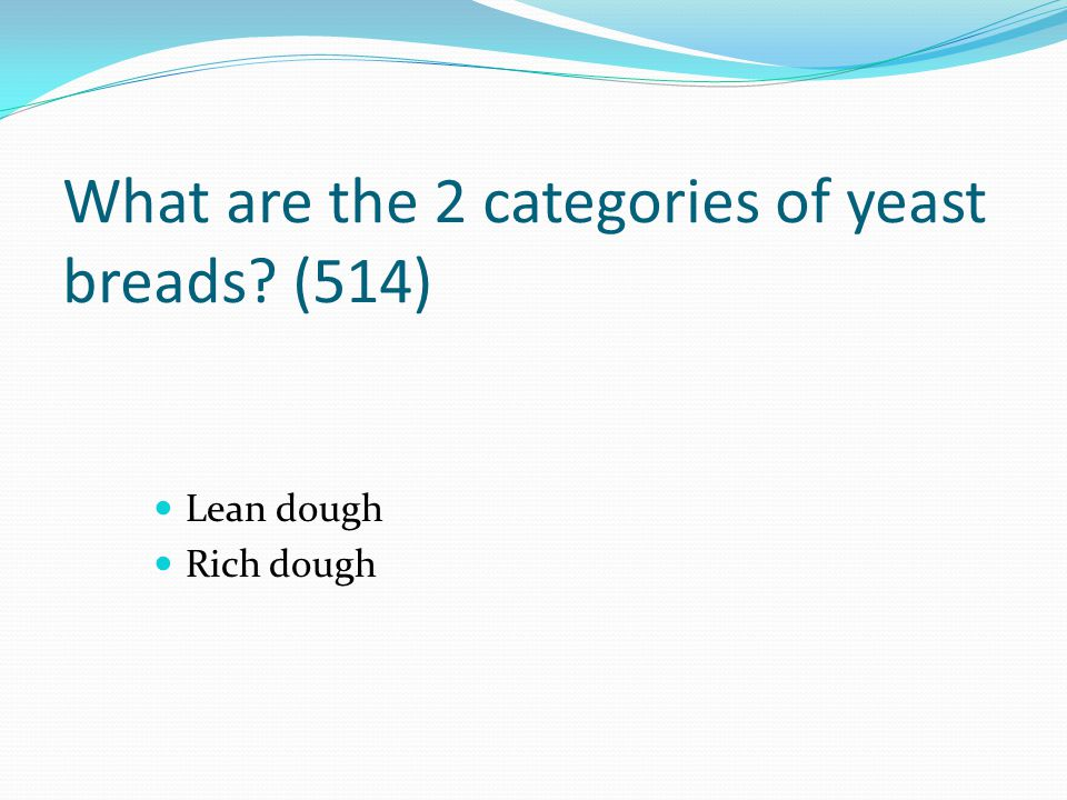 What are the 2 categories of yeast breads (514)