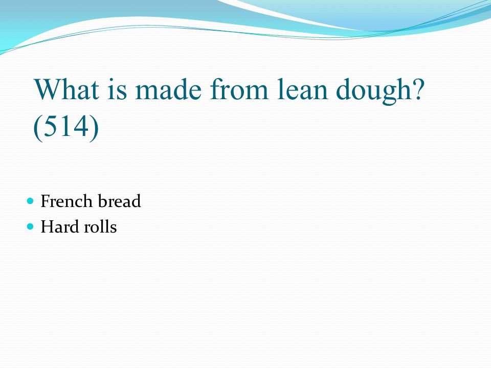 What is made from lean dough (514)