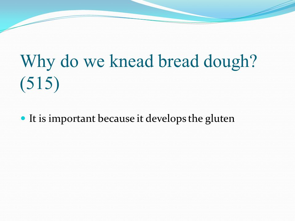 Why do we knead bread dough (515)