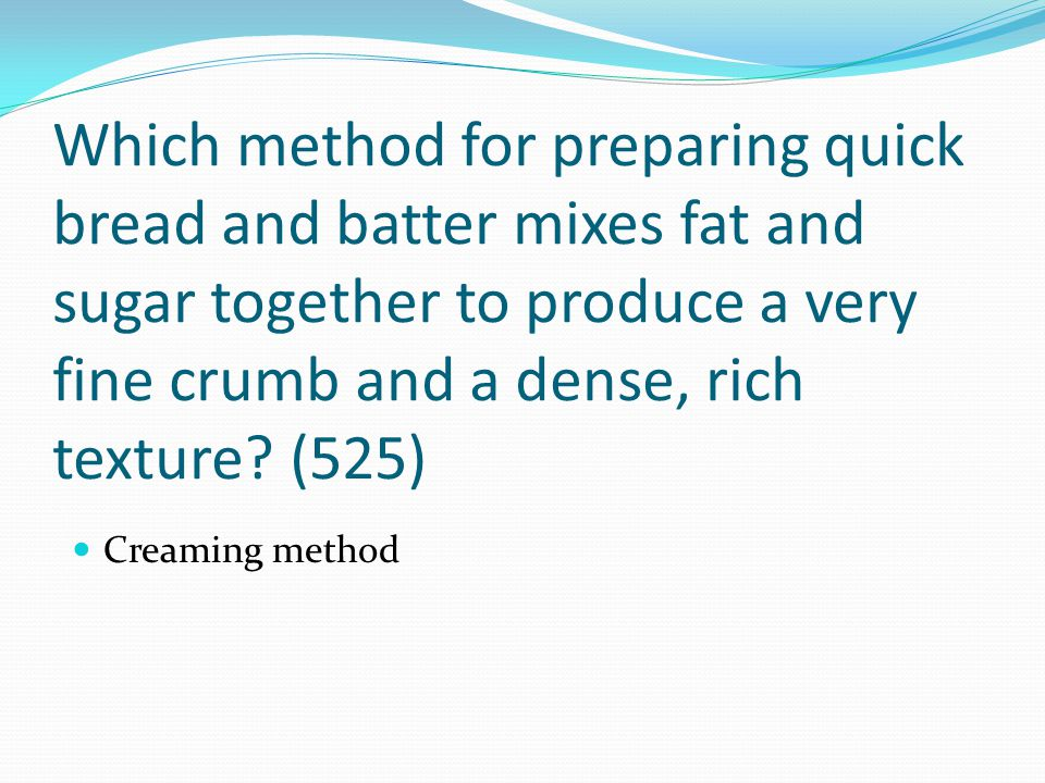 Which method for preparing quick bread and batter mixes fat and sugar together to produce a very fine crumb and a dense, rich texture (525)
