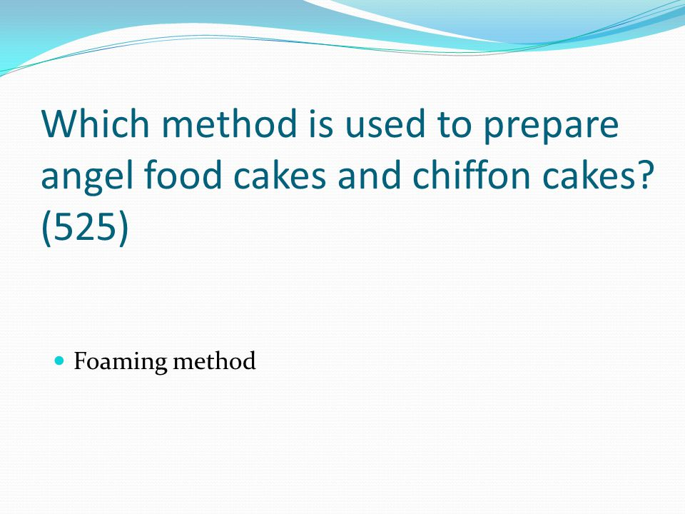 Which method is used to prepare angel food cakes and chiffon cakes