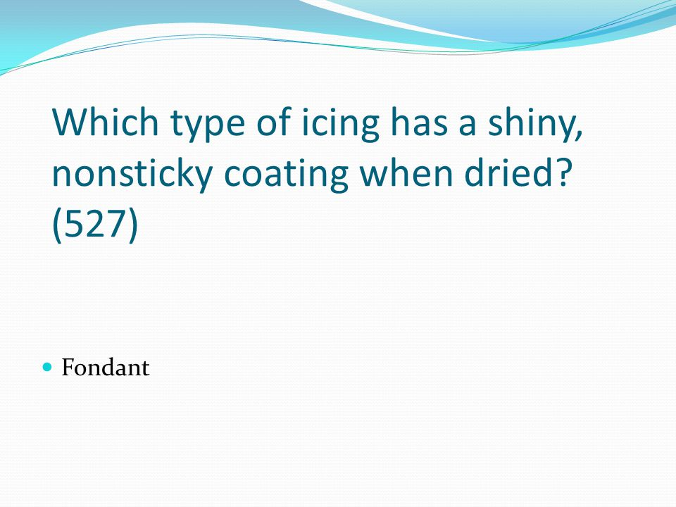 Which type of icing has a shiny, nonsticky coating when dried (527)