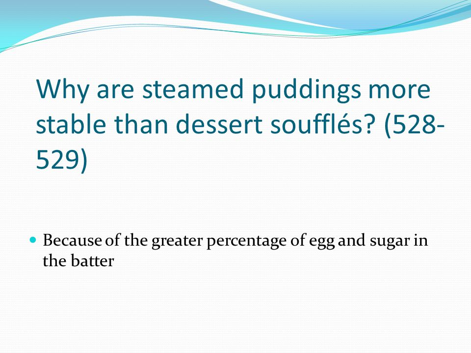 Why are steamed puddings more stable than dessert soufflés (528-529)
