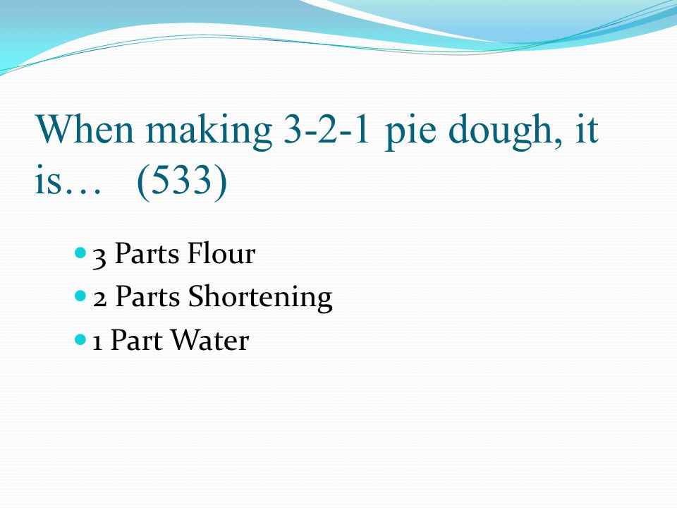 When making 3-2-1 pie dough, it is… (533)