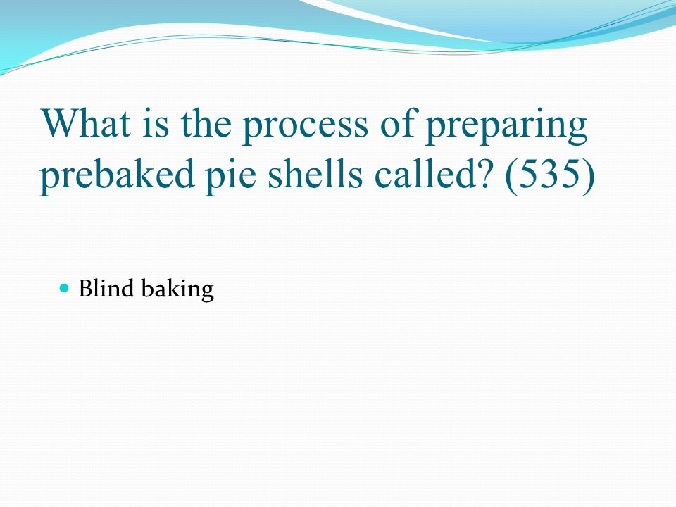 What is the process of preparing prebaked pie shells called (535)