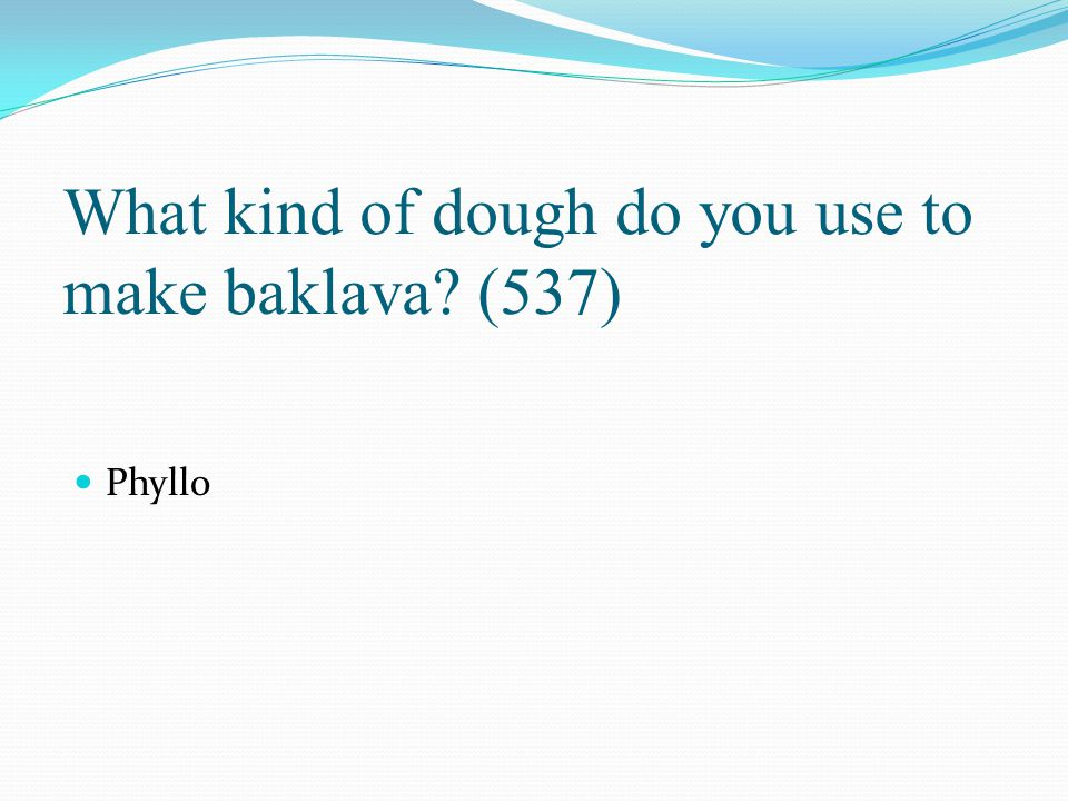 What kind of dough do you use to make baklava (537)