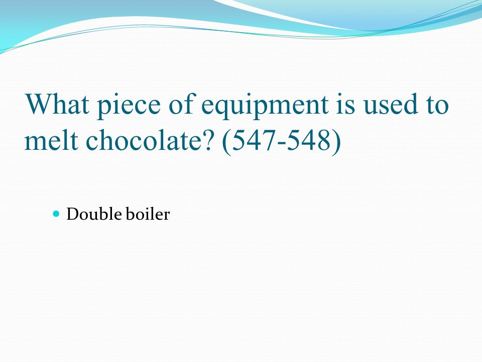 What piece of equipment is used to melt chocolate (547-548)
