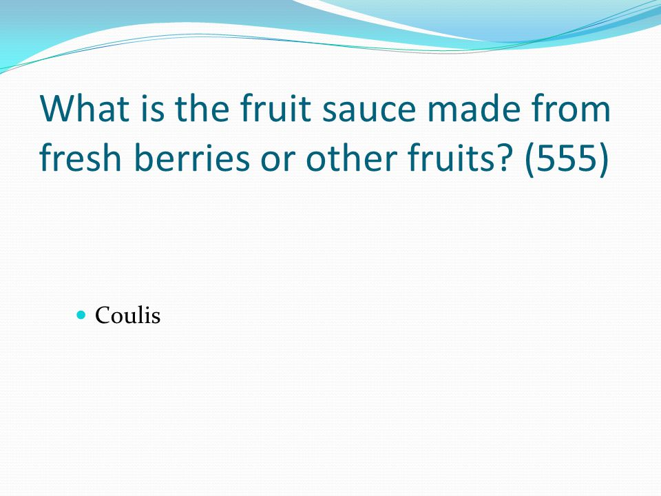 What is the fruit sauce made from fresh berries or other fruits (555)