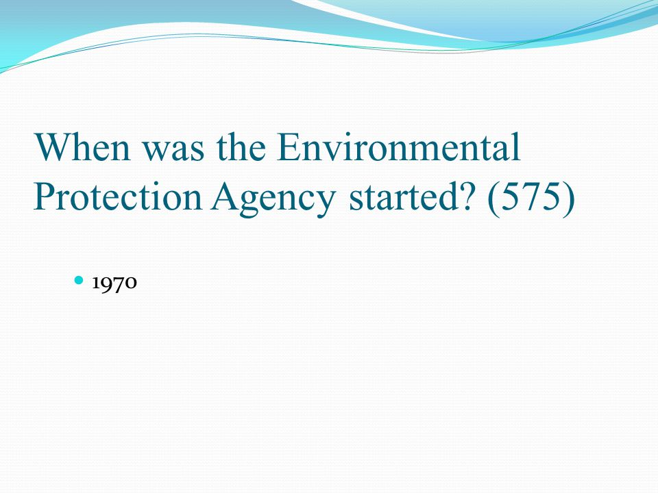 When was the Environmental Protection Agency started (575)