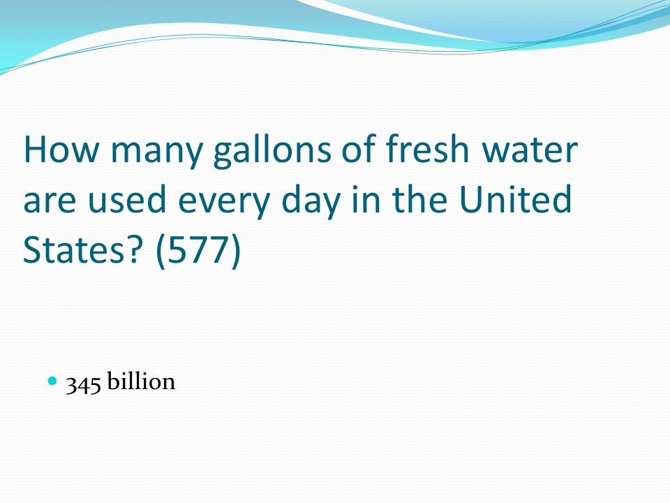 How many gallons of fresh water are used every day in the United States (577)