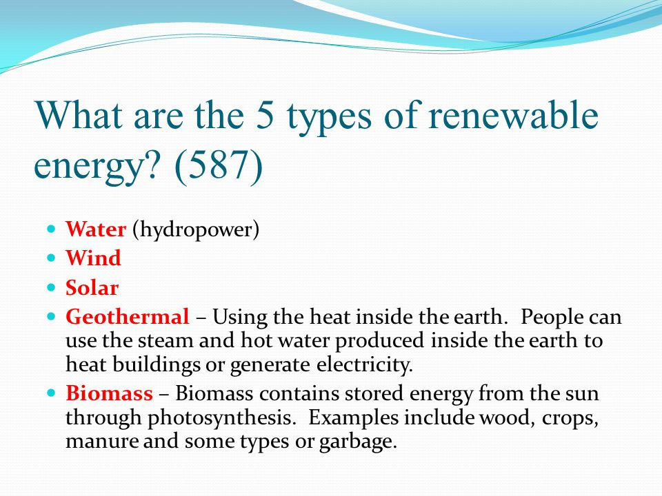 What are the 5 types of renewable energy (587)