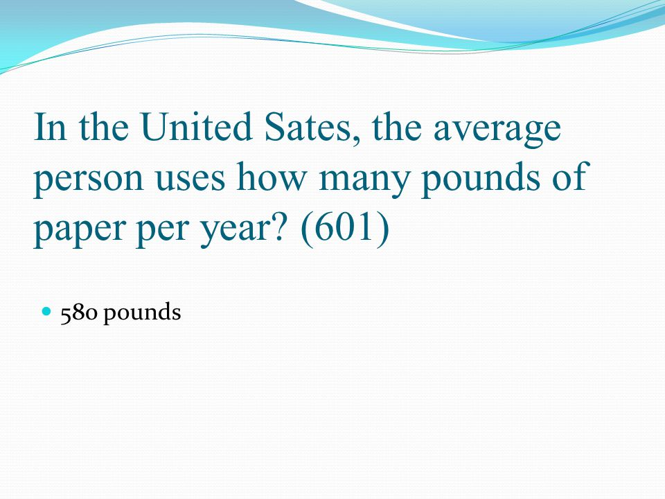 In the United Sates, the average person uses how many pounds of paper per year (601)