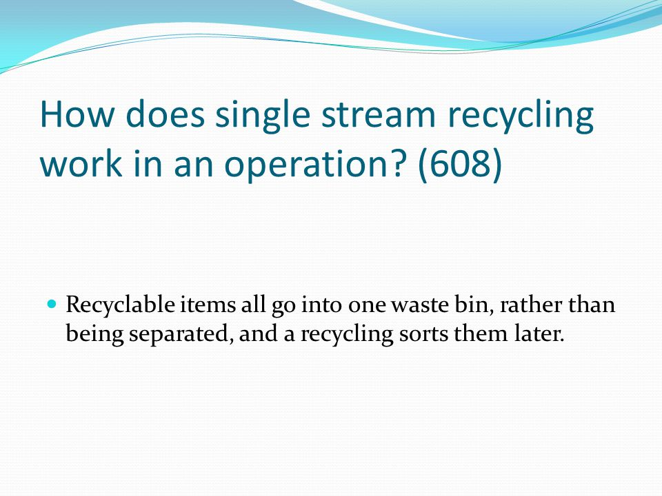 How does single stream recycling work in an operation (608)