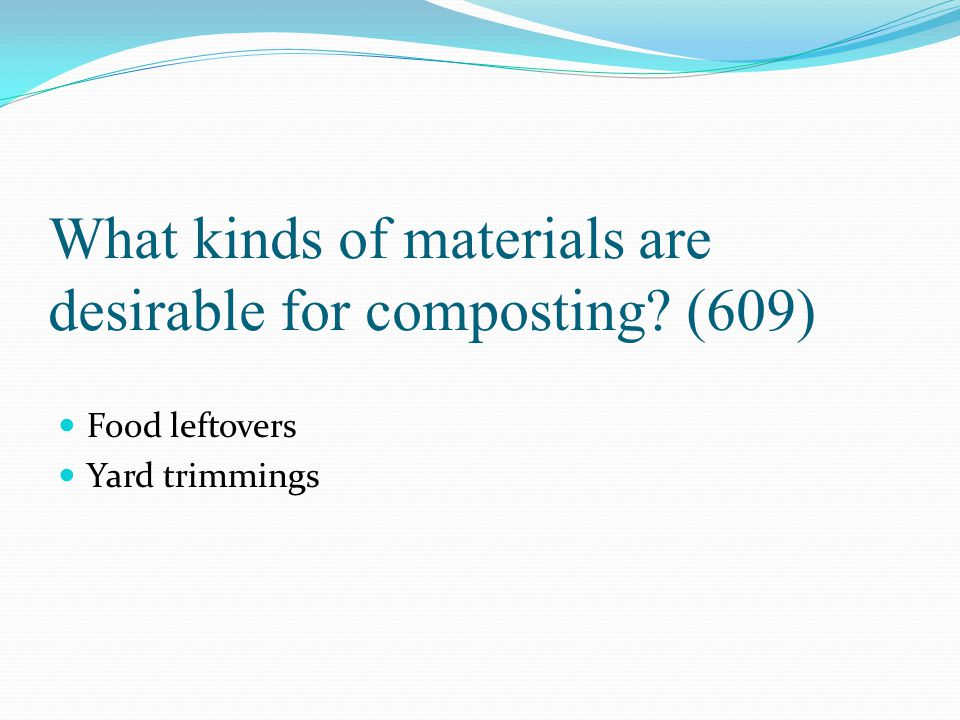 What kinds of materials are desirable for composting (609)