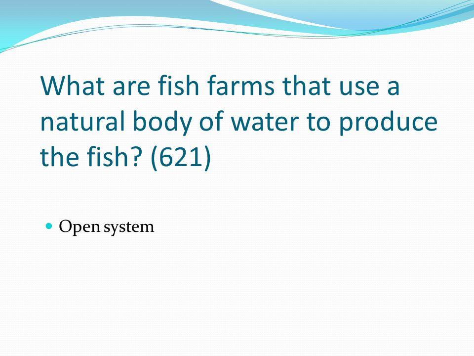 What are fish farms that use a natural body of water to produce the fish (621)