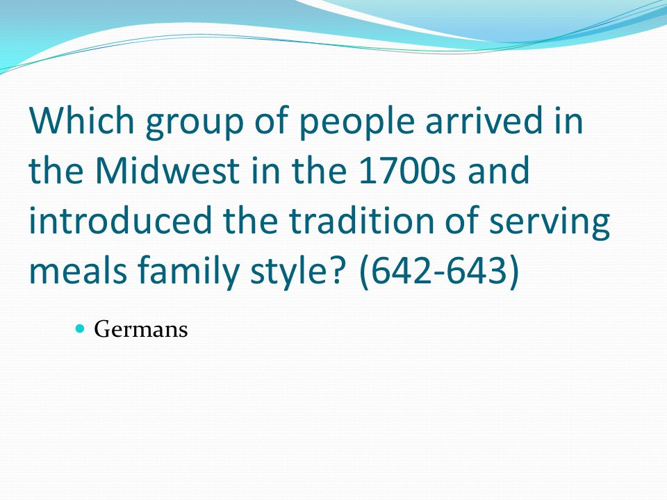 Which group of people arrived in the Midwest in the 1700s and introduced the tradition of serving meals family style (642-643)