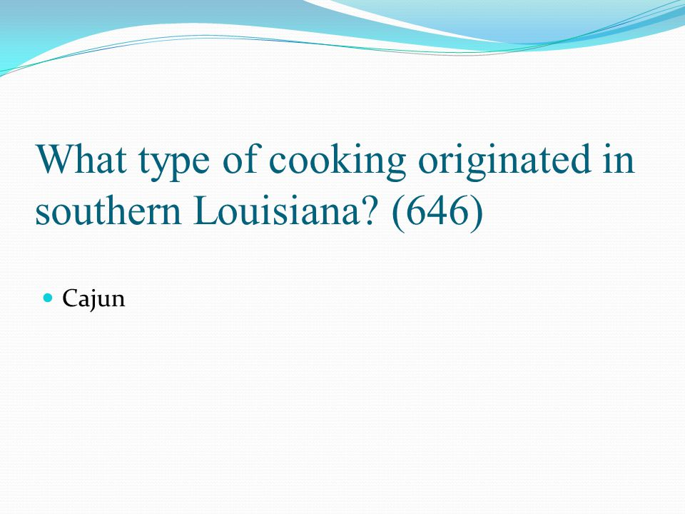 What type of cooking originated in southern Louisiana (646)