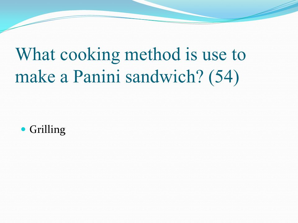 What cooking method is use to make a Panini sandwich (54)
