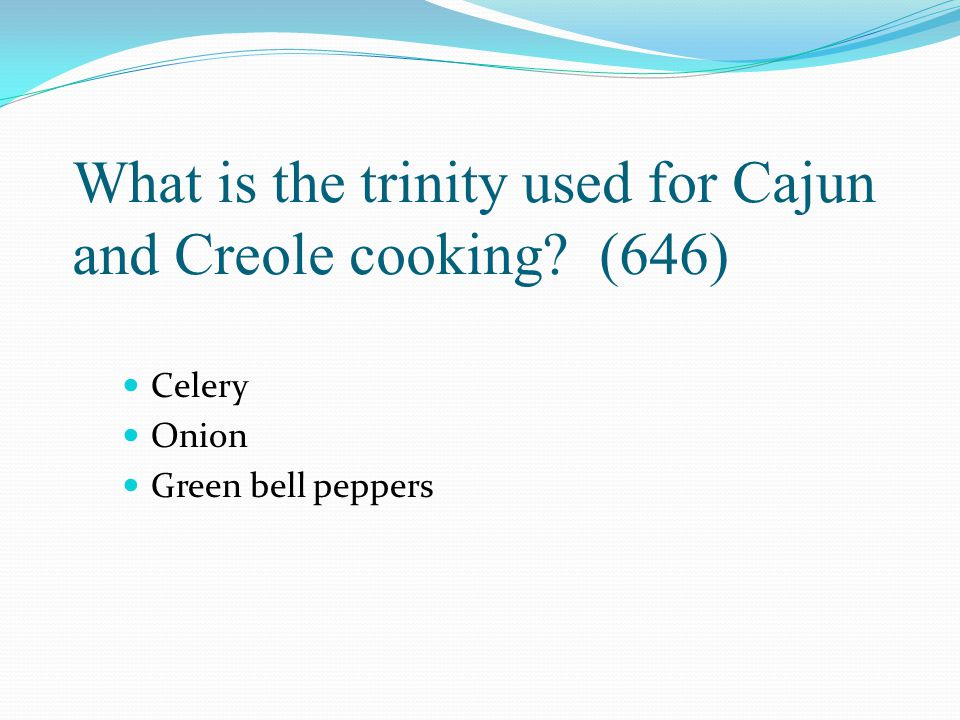 What is the trinity used for Cajun and Creole cooking (646)