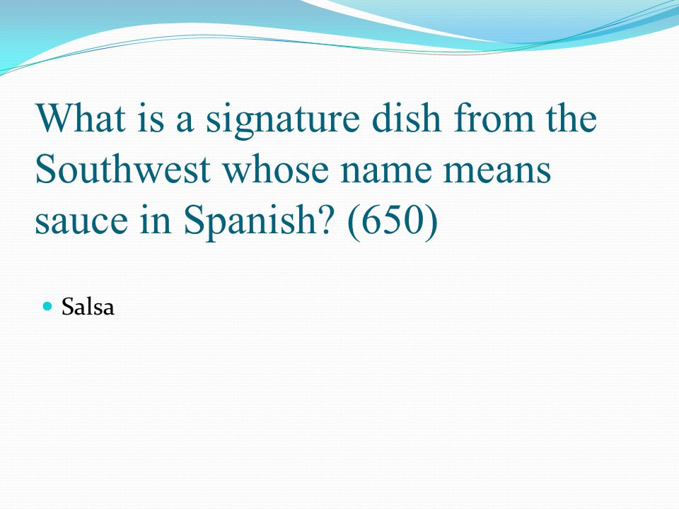 What is a signature dish from the Southwest whose name means sauce in Spanish (650)