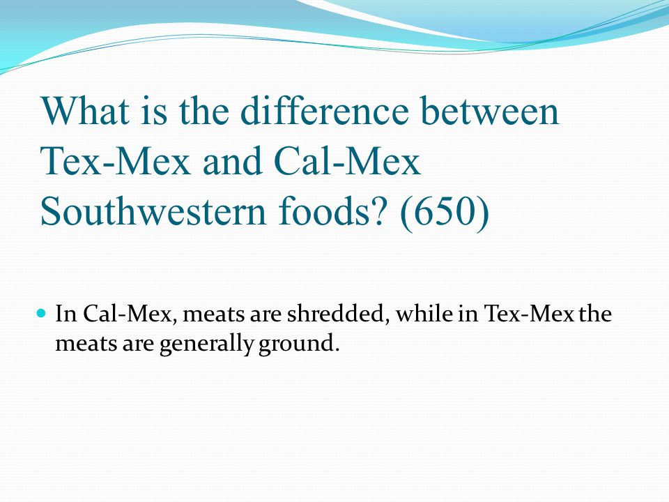 What is the difference between Tex-Mex and Cal-Mex Southwestern foods