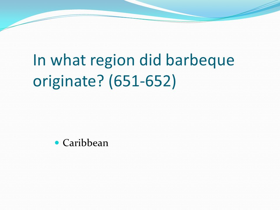 In what region did barbeque originate (651-652)