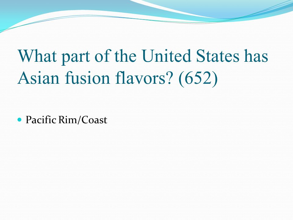 What part of the United States has Asian fusion flavors (652)