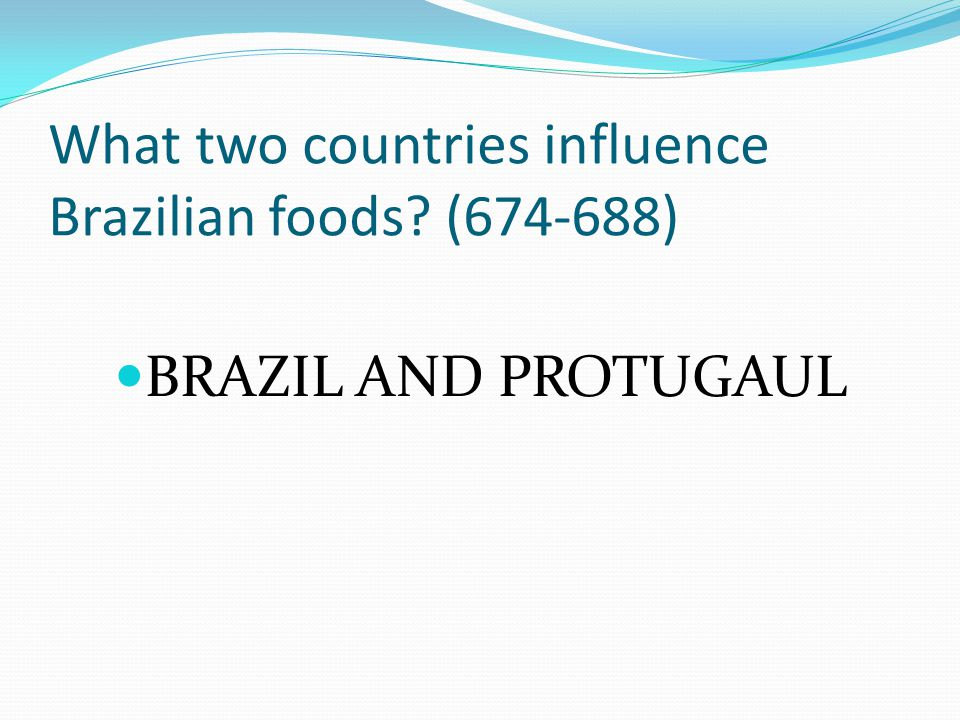 What two countries influence Brazilian foods (674-688)