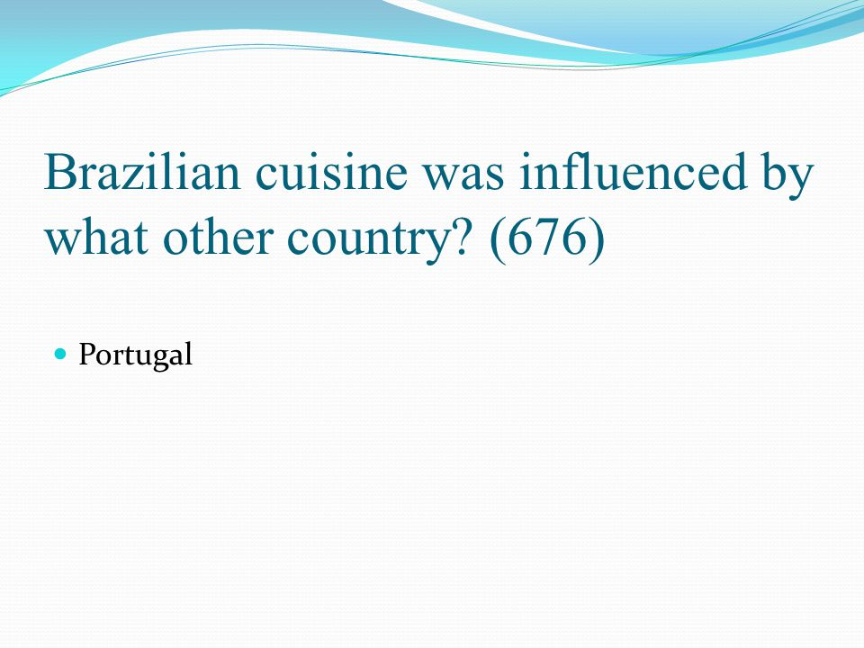 Brazilian cuisine was influenced by what other country (676)