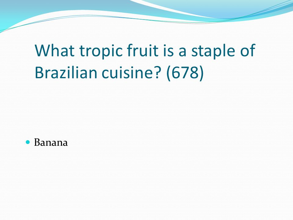 What tropic fruit is a staple of Brazilian cuisine (678)