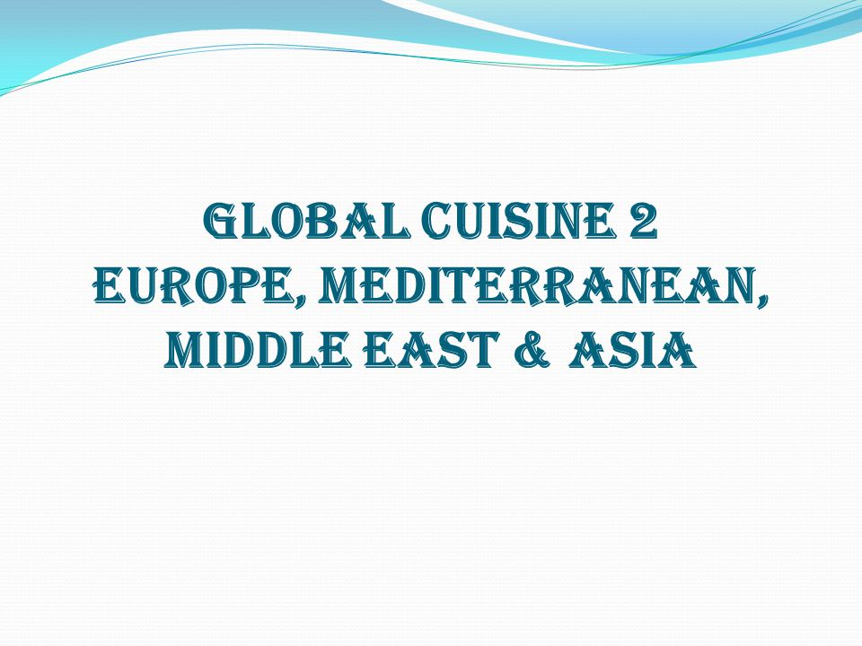 GLOBAL CUISINE 2 EUROPE, MEDITERRANEAN, MIDDLE EAST & ASIA