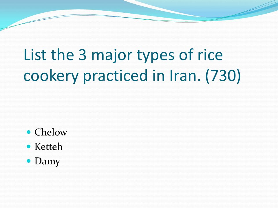 List the 3 major types of rice cookery practiced in Iran. (730)