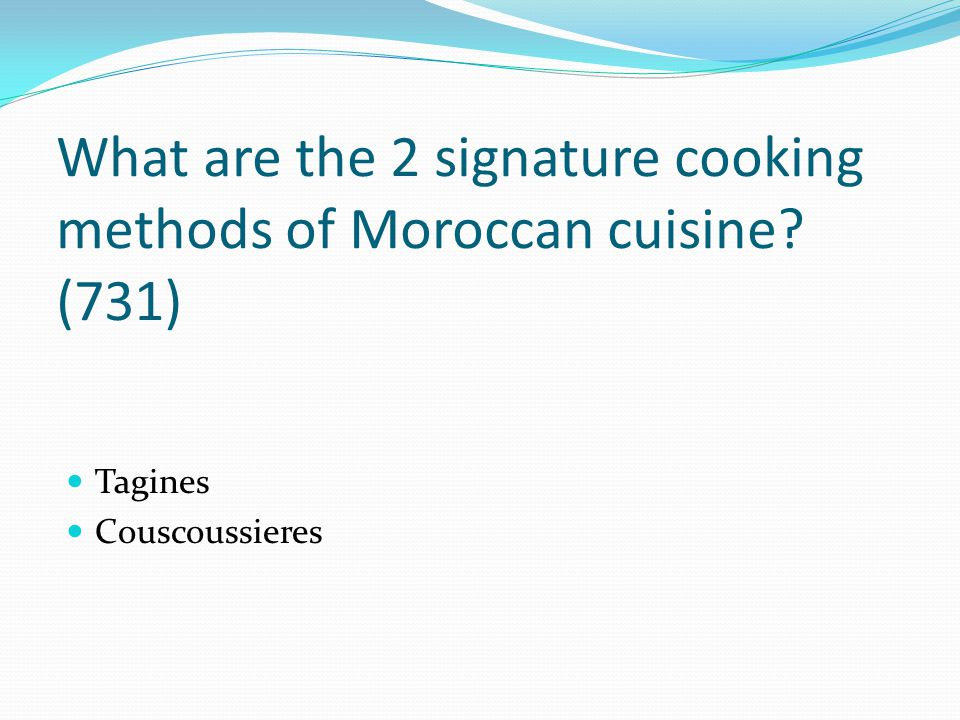 What are the 2 signature cooking methods of Moroccan cuisine (731)