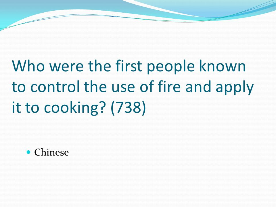 Who were the first people known to control the use of fire and apply it to cooking (738)
