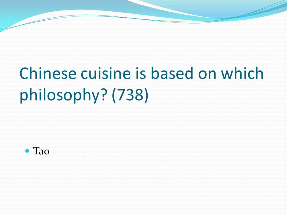 Chinese cuisine is based on which philosophy (738)