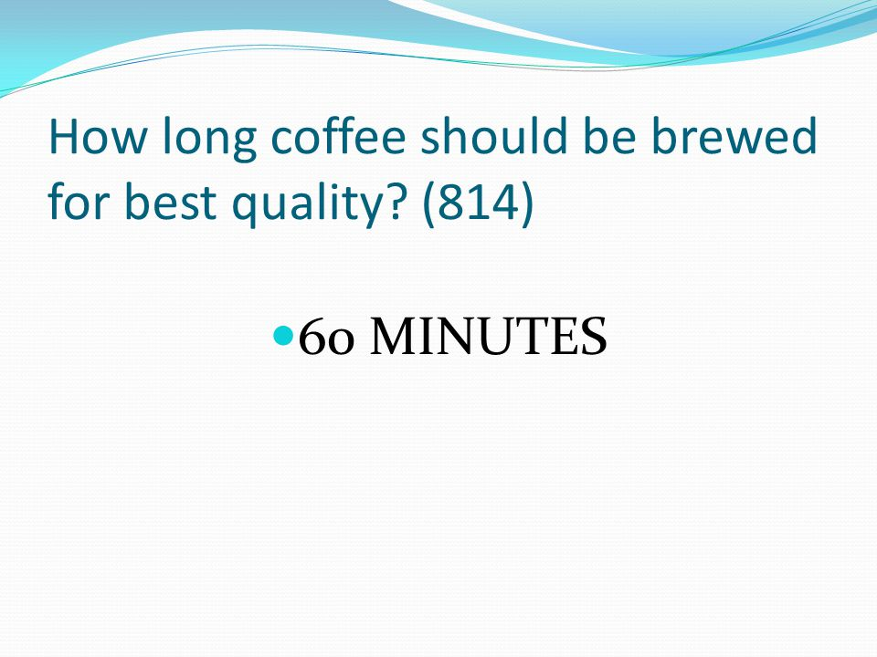 How long coffee should be brewed for best quality (814)