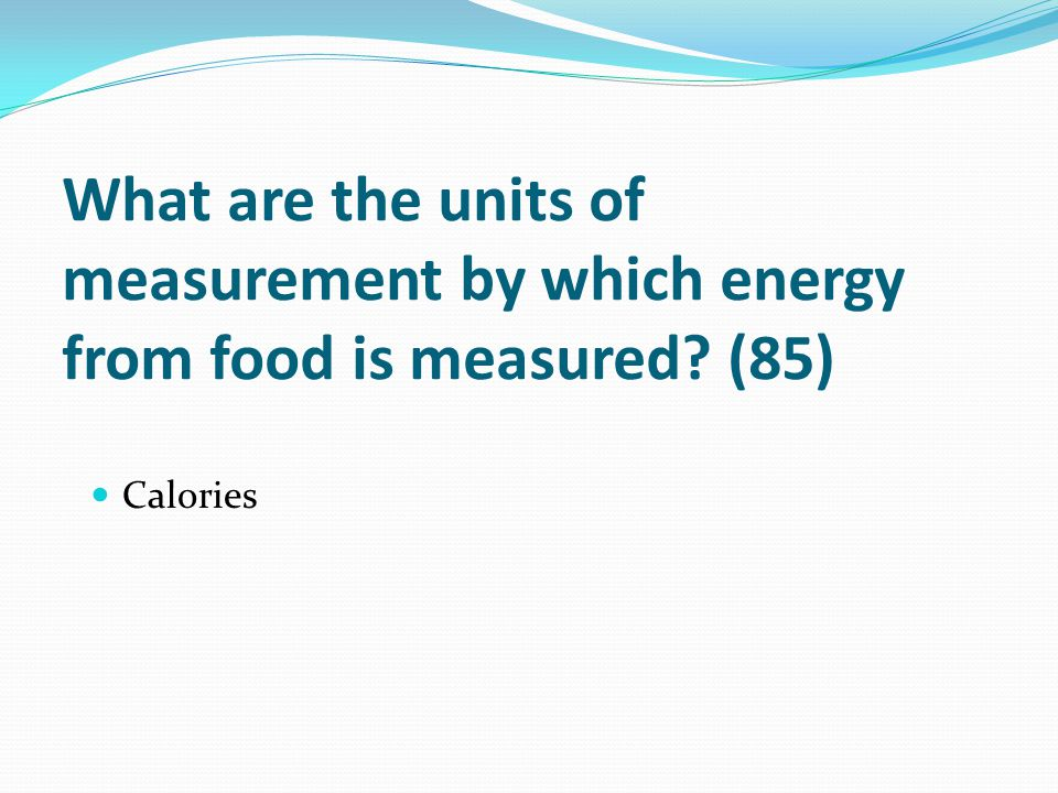 What are the units of measurement by which energy from food is measured (85)